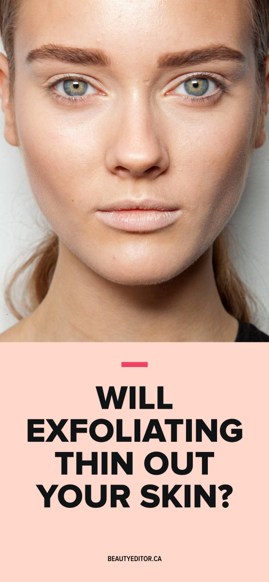 Will exfoliating thin out your skin